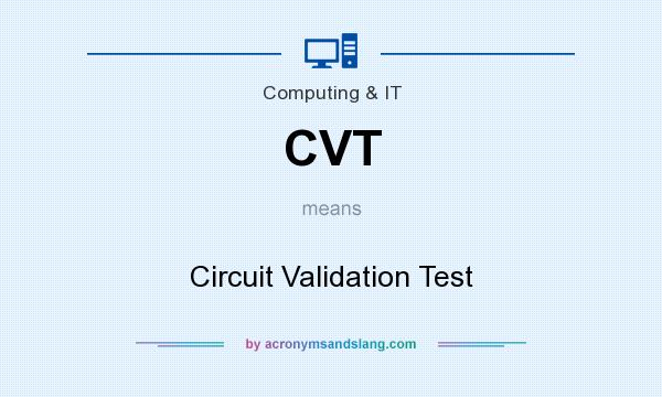 What does CVT mean? It stands for Circuit Validation Test