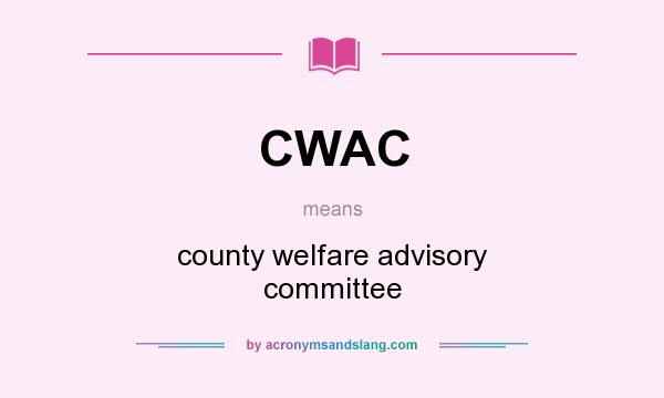 What does CWAC mean? It stands for county welfare advisory committee