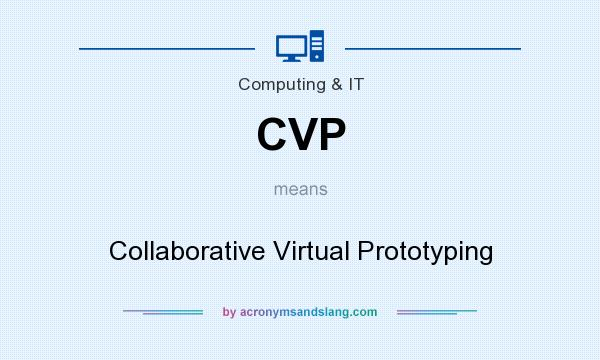 What does CVP mean? It stands for Collaborative Virtual Prototyping