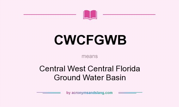 What does CWCFGWB mean? It stands for Central West Central Florida Ground Water Basin