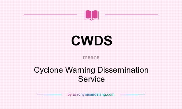 What does CWDS mean? It stands for Cyclone Warning Dissemination Service