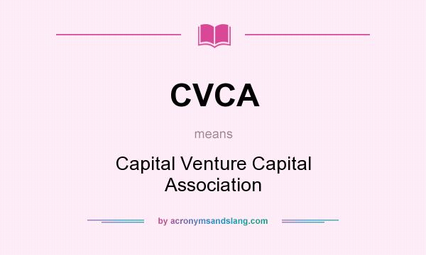 What does CVCA mean? It stands for Capital Venture Capital Association