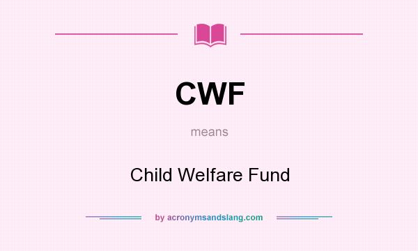 What does CWF mean? It stands for Child Welfare Fund
