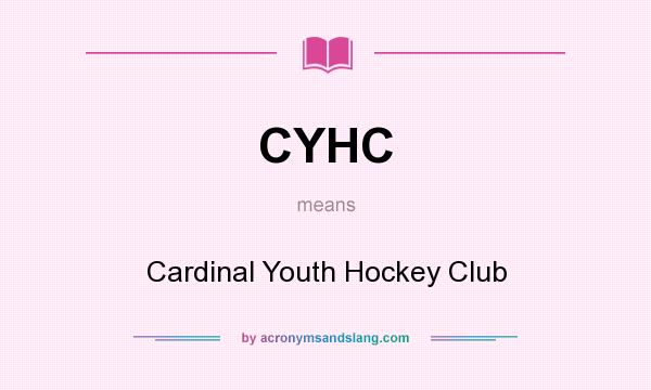 What does CYHC mean? It stands for Cardinal Youth Hockey Club