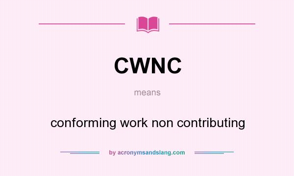 What does CWNC mean? It stands for conforming work non contributing