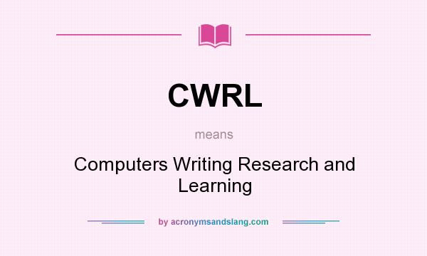 What does CWRL mean? It stands for Computers Writing Research and Learning