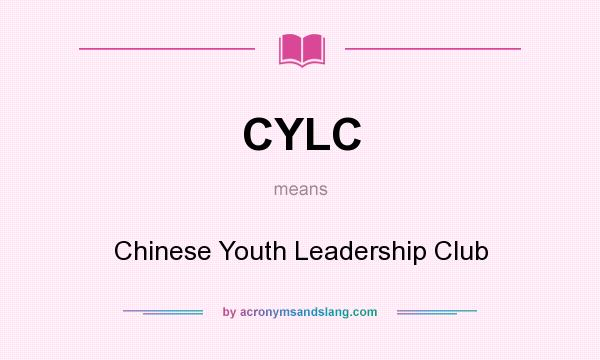 What does CYLC mean? It stands for Chinese Youth Leadership Club