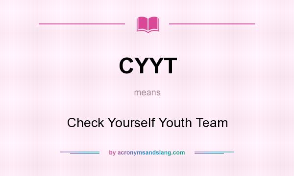 What does CYYT mean? It stands for Check Yourself Youth Team