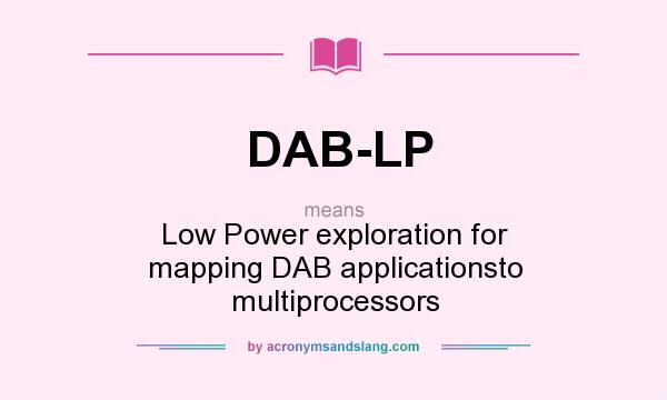 What does DAB-LP mean? It stands for Low Power exploration for mapping DAB applicationsto multiprocessors