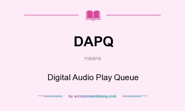 What does DAPQ mean? It stands for Digital Audio Play Queue