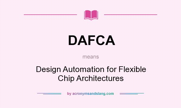 What does DAFCA mean? It stands for Design Automation for Flexible Chip Architectures