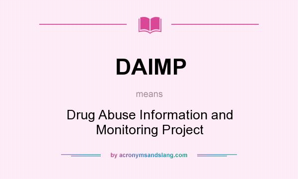 What does DAIMP mean? It stands for Drug Abuse Information and Monitoring Project