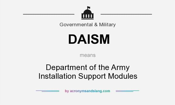 What does DAISM mean? It stands for Department of the Army Installation Support Modules
