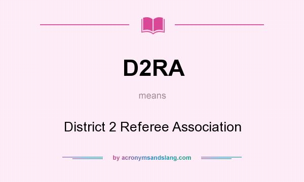 What does D2RA mean? It stands for District 2 Referee Association