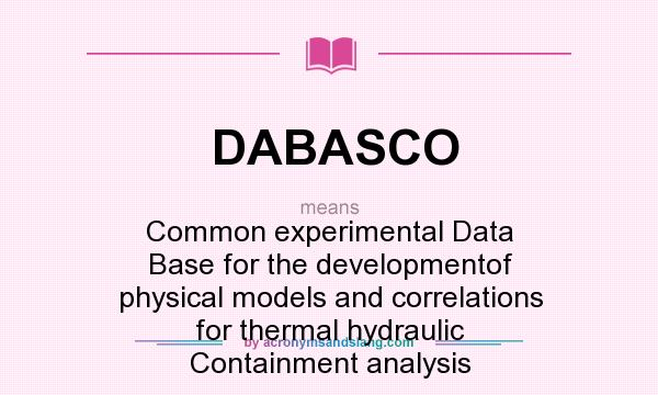 What does DABASCO mean? It stands for Common experimental Data Base for the developmentof physical models and correlations for thermal hydraulic Containment analysis