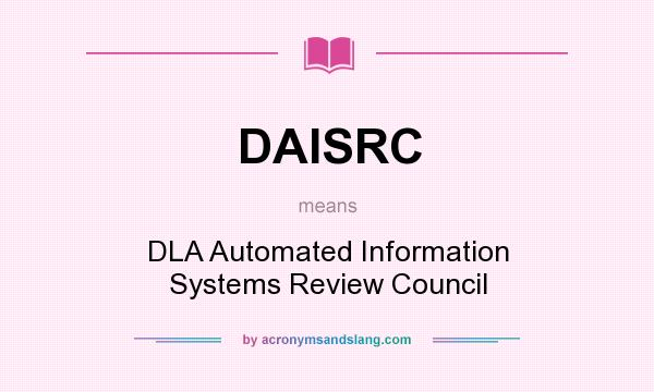 What does DAISRC mean? It stands for DLA Automated Information Systems Review Council