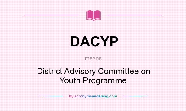 What does DACYP mean? It stands for District Advisory Committee on Youth Programme