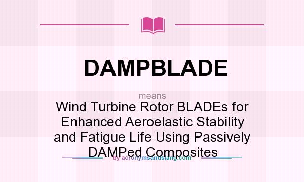 What does DAMPBLADE mean? It stands for Wind Turbine Rotor BLADEs for Enhanced Aeroelastic Stability and Fatigue Life Using Passively DAMPed Composites