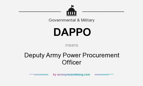 What does DAPPO mean? It stands for Deputy Army Power Procurement Officer
