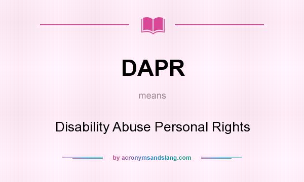 What does DAPR mean? It stands for Disability Abuse Personal Rights