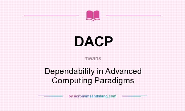 What does DACP mean? It stands for Dependability in Advanced Computing Paradigms