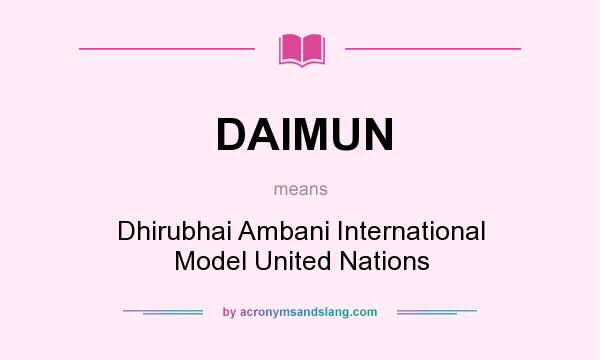 What does DAIMUN mean? It stands for Dhirubhai Ambani International Model United Nations