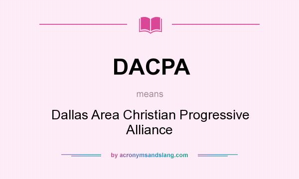 What does DACPA mean? It stands for Dallas Area Christian Progressive Alliance