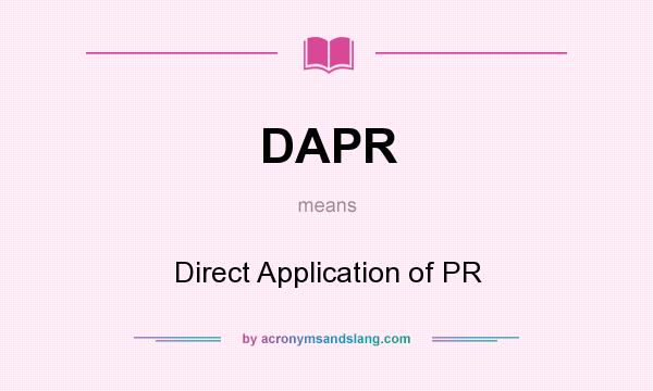 What does DAPR mean? It stands for Direct Application of PR