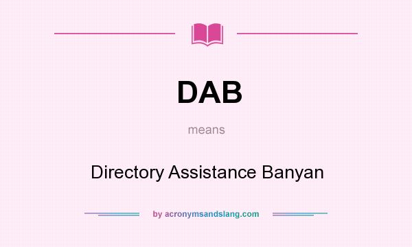 What does DAB mean? It stands for Directory Assistance Banyan
