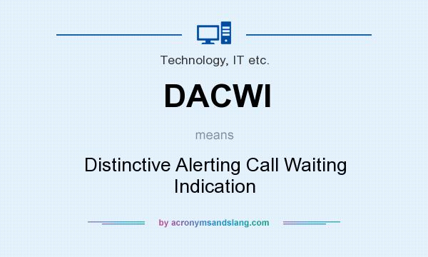 What does DACWI mean? It stands for Distinctive Alerting Call Waiting Indication