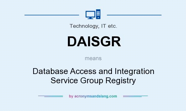 What does DAISGR mean? It stands for Database Access and Integration Service Group Registry