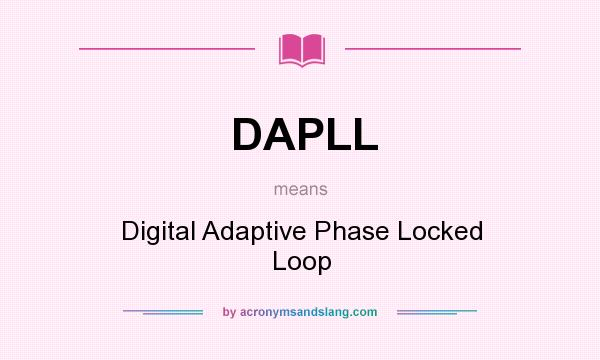What does DAPLL mean? It stands for Digital Adaptive Phase Locked Loop
