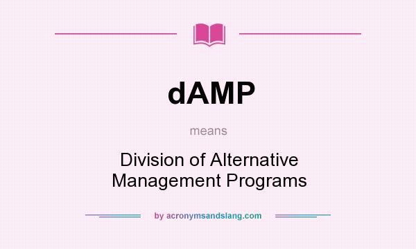 What does dAMP mean? It stands for Division of Alternative Management Programs