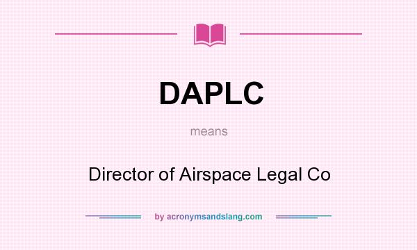 What does DAPLC mean? It stands for Director of Airspace Legal Co