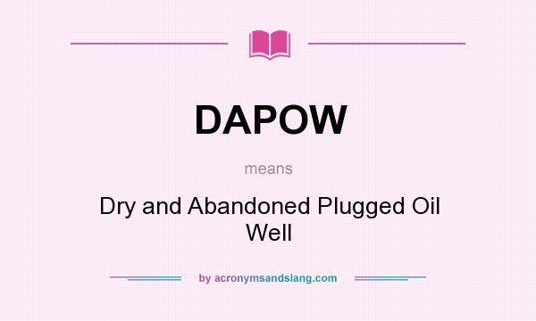 What does DAPOW mean? It stands for Dry and Abandoned Plugged Oil Well
