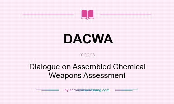 What does DACWA mean? It stands for Dialogue on Assembled Chemical Weapons Assessment