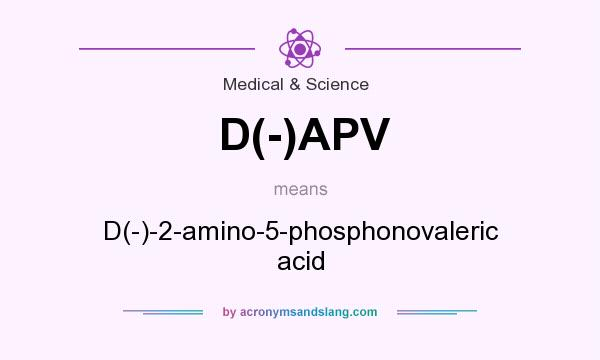 What does D(-)APV mean? It stands for D(-)-2-amino-5-phosphonovaleric acid