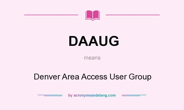 What does DAAUG mean? It stands for Denver Area Access User Group