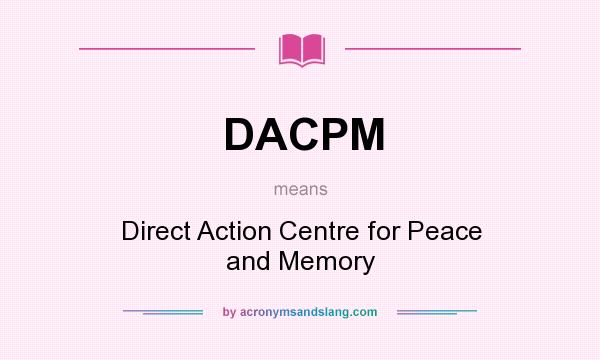 What does DACPM mean? It stands for Direct Action Centre for Peace and Memory