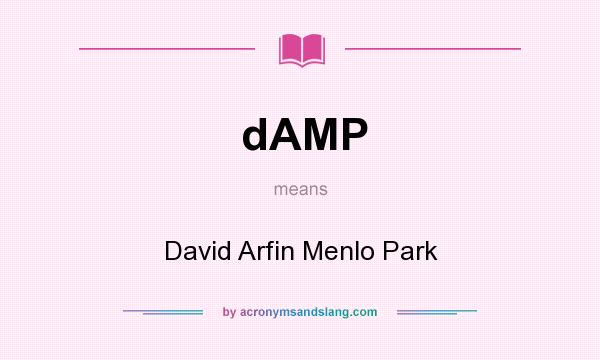 What does dAMP mean? It stands for David Arfin Menlo Park