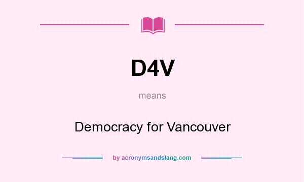What does D4V mean? It stands for Democracy for Vancouver