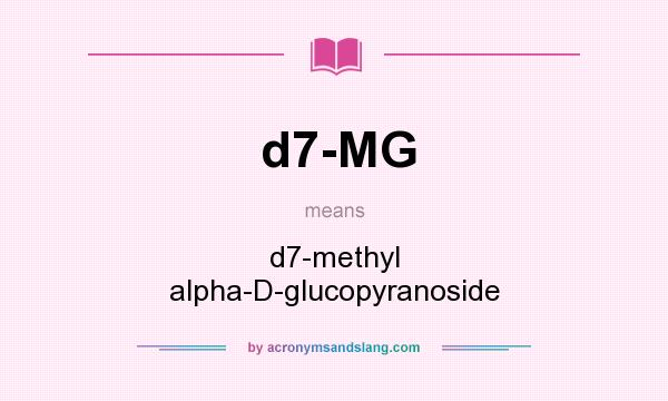 What does d7-MG mean? It stands for d7-methyl alpha-D-glucopyranoside