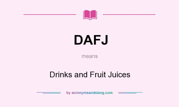 What does DAFJ mean? It stands for Drinks and Fruit Juices