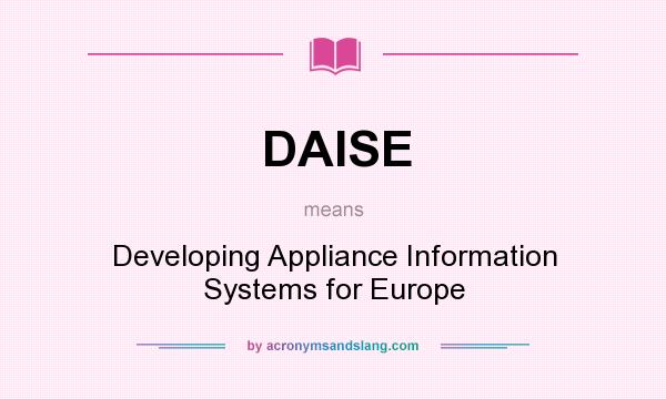 What does DAISE mean? It stands for Developing Appliance Information Systems for Europe