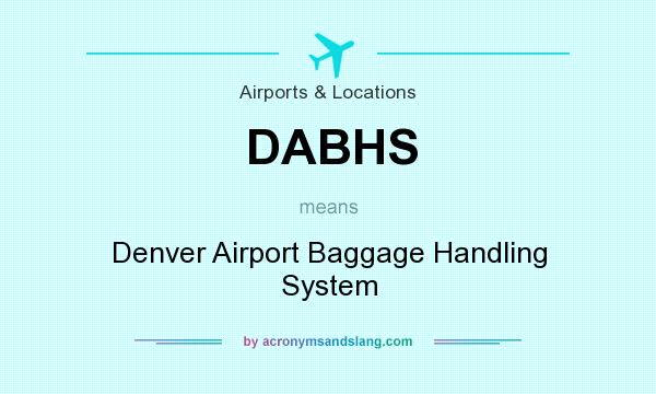 What does DABHS mean? It stands for Denver Airport Baggage Handling System