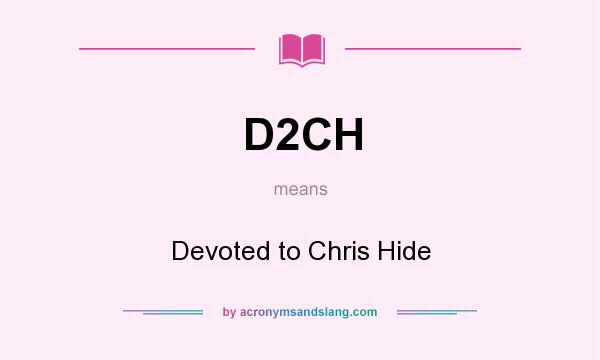 What does D2CH mean? It stands for Devoted to Chris Hide