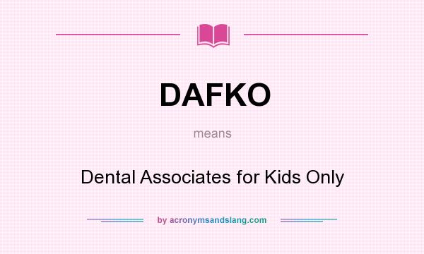 What does DAFKO mean? It stands for Dental Associates for Kids Only