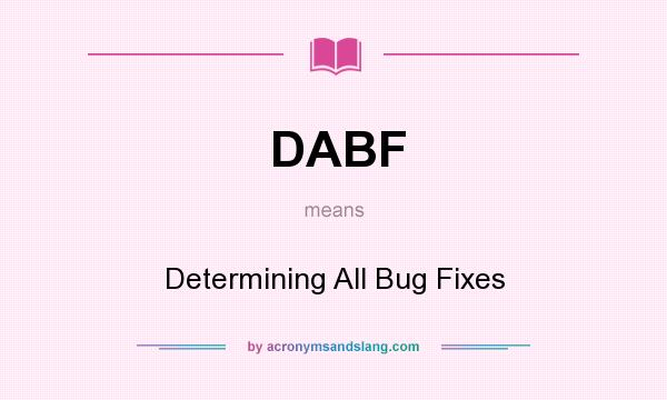 What does DABF mean? It stands for Determining All Bug Fixes