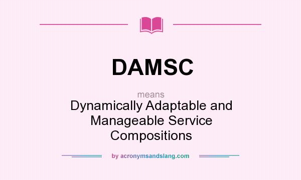 What does DAMSC mean? It stands for Dynamically Adaptable and Manageable Service Compositions