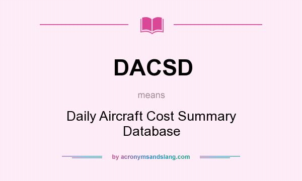 What does DACSD mean? It stands for Daily Aircraft Cost Summary Database